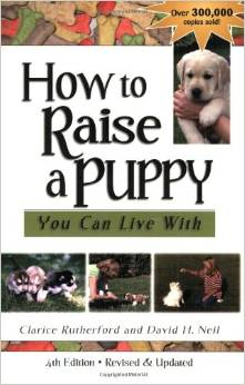 How To Raise A Puppy You Can Live With Puppy Training Books