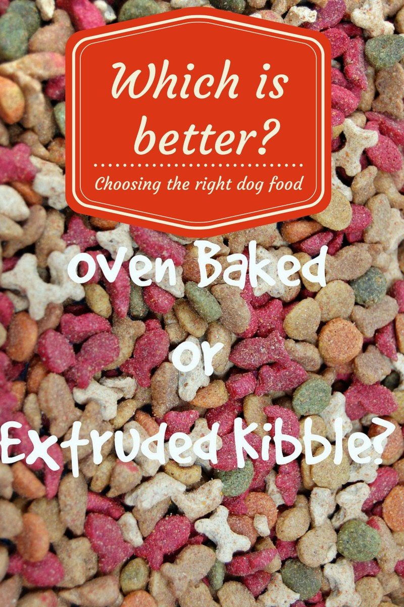 What is a Better Dog Food- Oven Baked or Extruded Kibble?