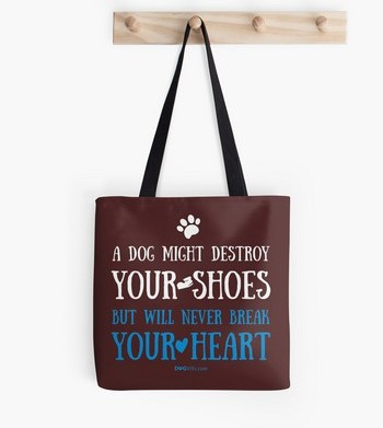 A dog might destroy your shoes but will never break your heart tote bag