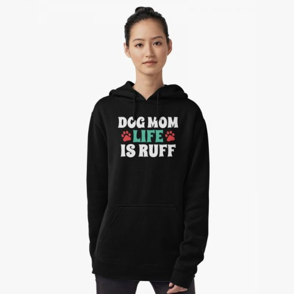 Dog Lover's Sweatshirts: Dog Mom Life is Ruff