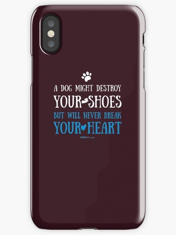 Dog Lovers iPhone Cases with saying: a dog might destroy your shoes but will never break your heart