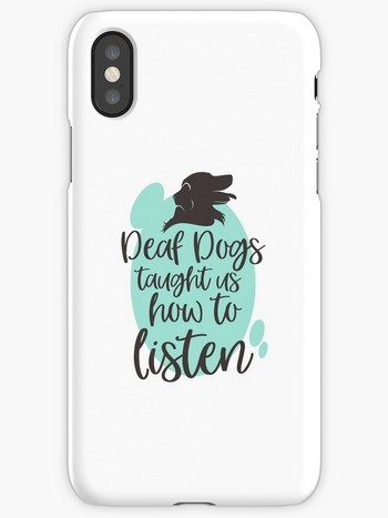 Dog Lovers iPhone cases deaf dogs taught us to listen