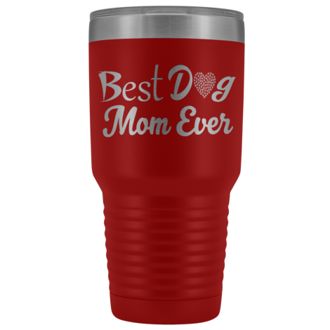 Best Dog Mom Ever 30oz Double Walled Stainless Steel Tumbler